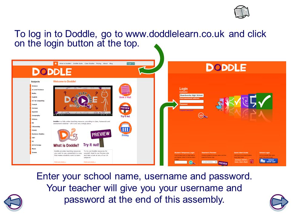 To log in to Doddle, go to www. doddlelearn. co
