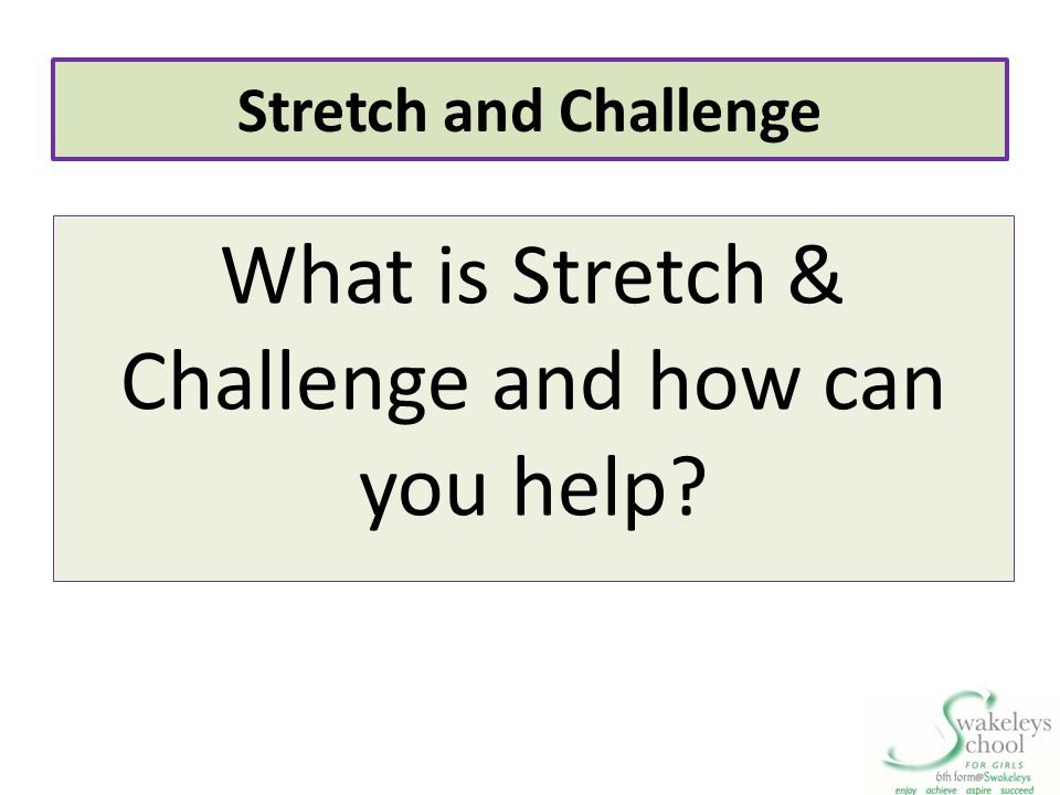 What is Stretch & Challenge and how can you help