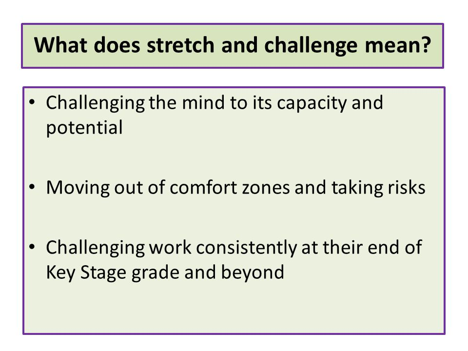 What does stretch and challenge mean