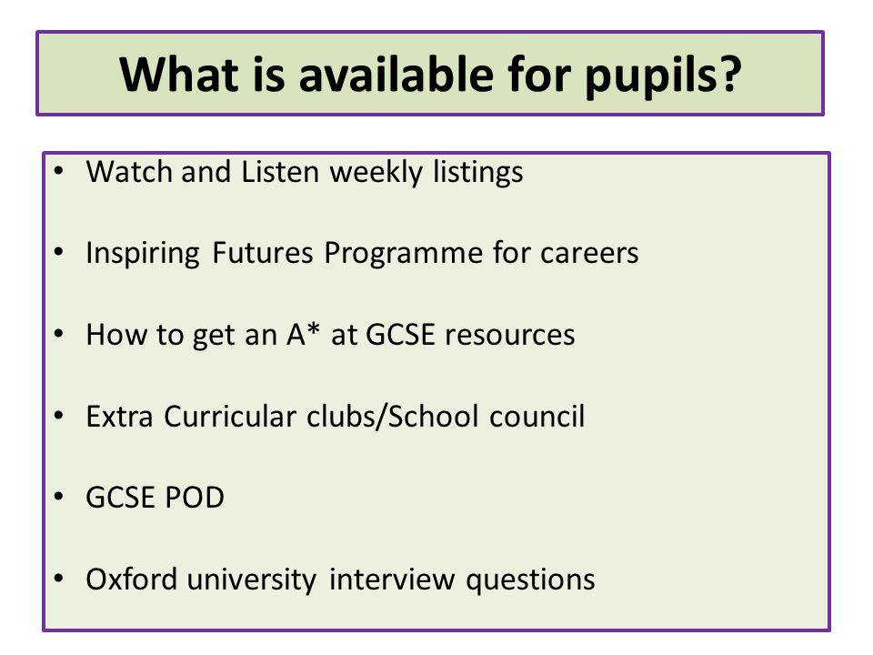 What is available for pupils