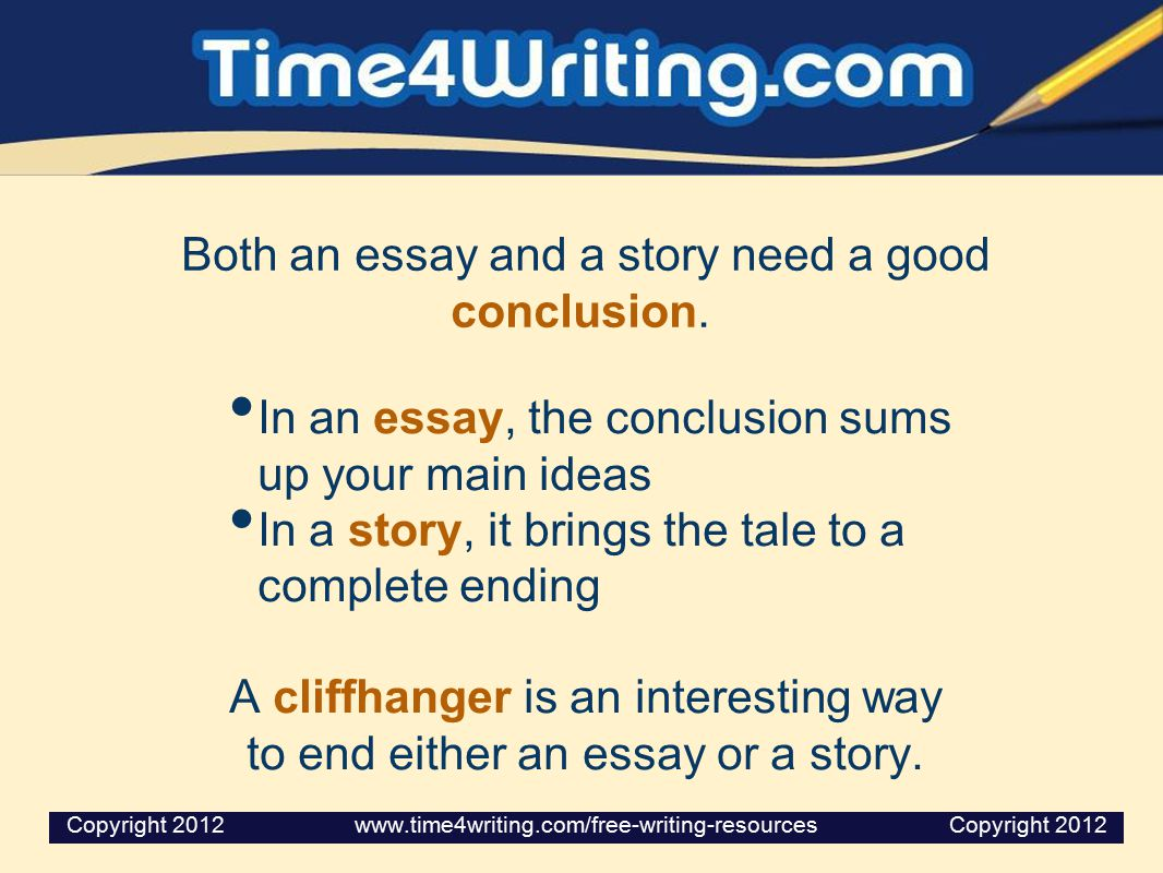 Both an essay and a story need a good conclusion.