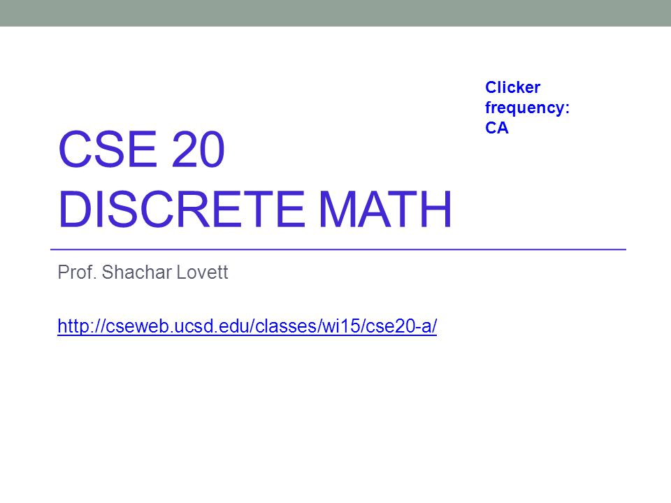 Prof. Shachar Lovett http://cseweb.ucsd.edu/classes/wi15/cse20-a/