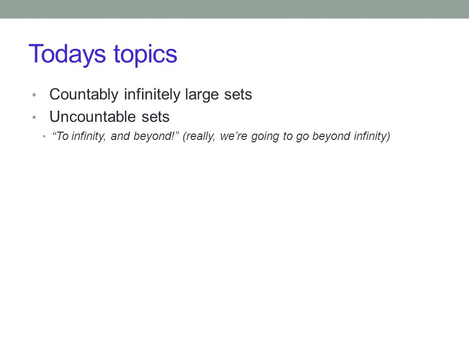 Todays topics Countably infinitely large sets Uncountable sets
