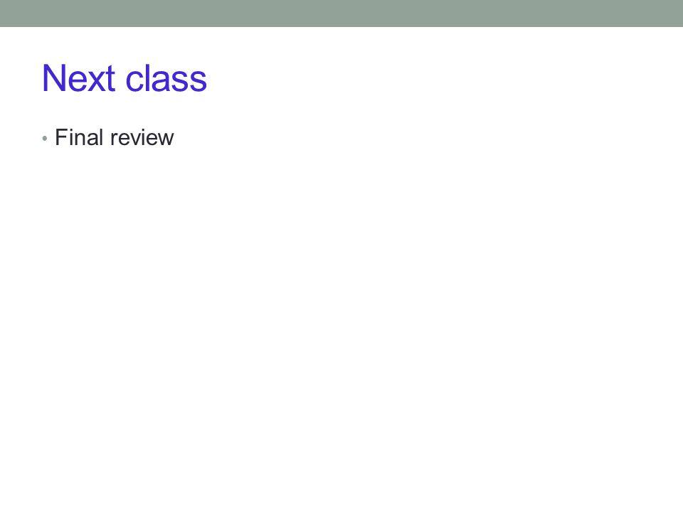Next class Final review