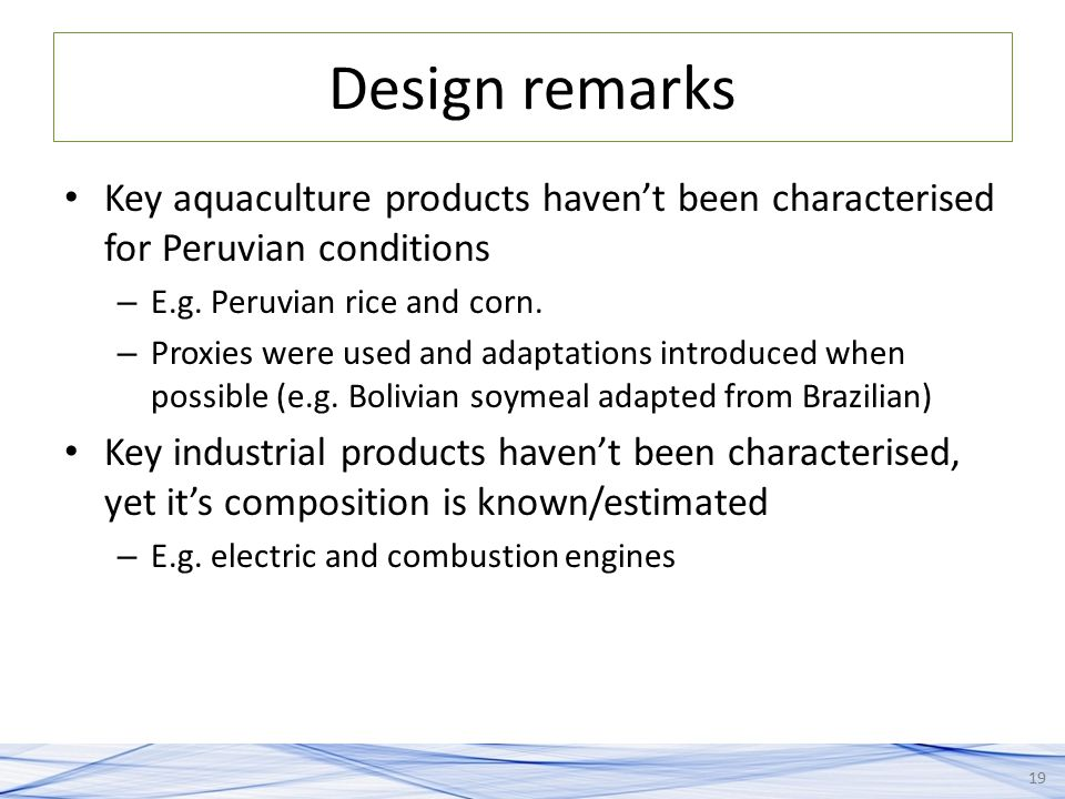 Design remarks Key aquaculture products haven't been characterised for Peruvian conditions. E.g. Peruvian rice and corn.