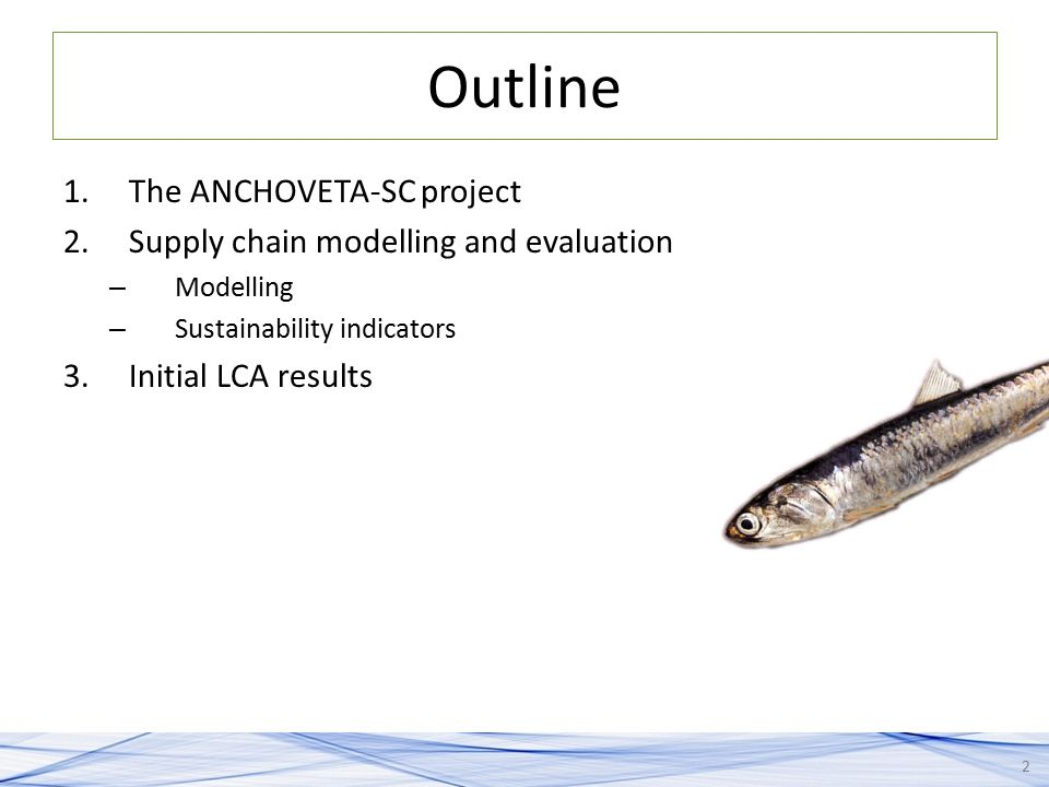 Outline The ANCHOVETA-SC project Supply chain modelling and evaluation