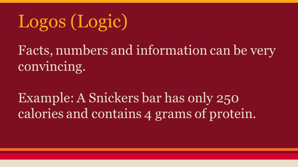 Logos (Logic) Facts, numbers and information can be very convincing.