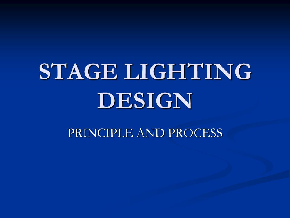 STAGE LIGHTING DESIGN PRINCIPLE AND PROCESS
