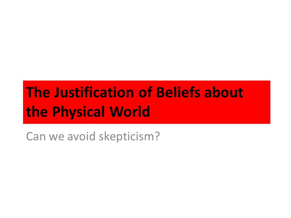 The Justification of Beliefs about the Physical World