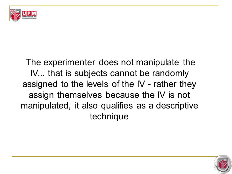 The experimenter does not manipulate the IV
