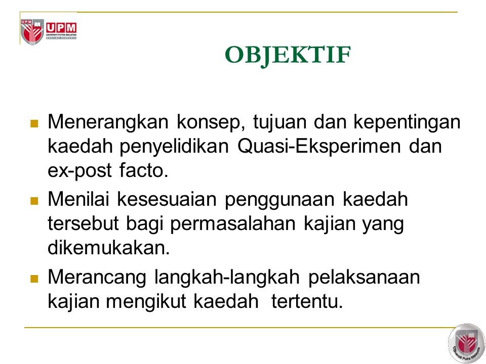OBJEKTIF Menerangkan konsep, tujuan dan kepentingan kaedah penyelidikan Quasi-Eksperimen dan ex-post facto.