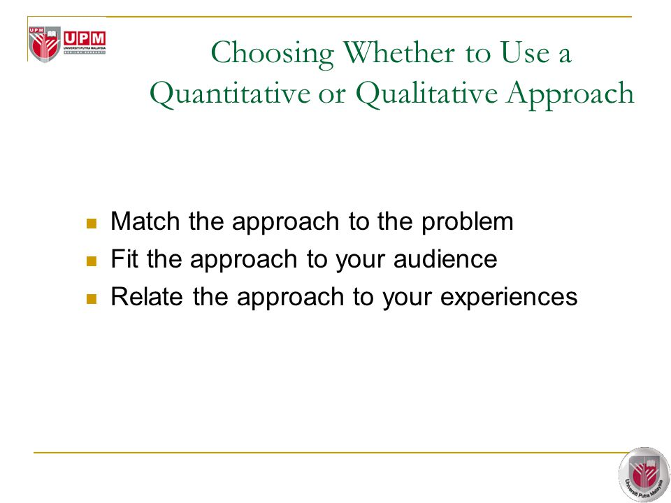 Choosing Whether to Use a Quantitative or Qualitative Approach