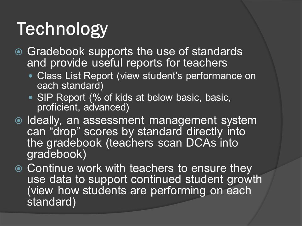 Technology Gradebook supports the use of standards and provide useful reports for teachers.