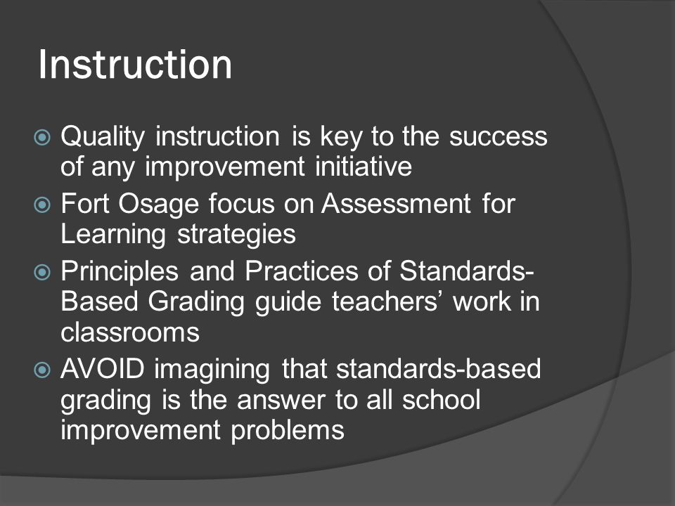 Instruction Quality instruction is key to the success of any improvement initiative. Fort Osage focus on Assessment for Learning strategies.