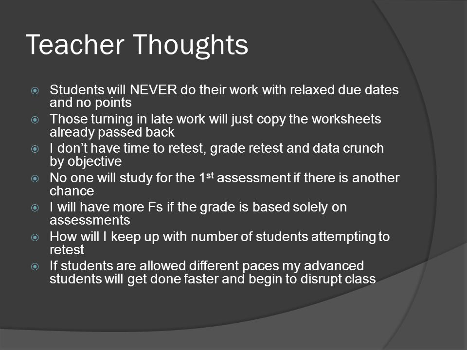 Teacher Thoughts Students will NEVER do their work with relaxed due dates and no points.