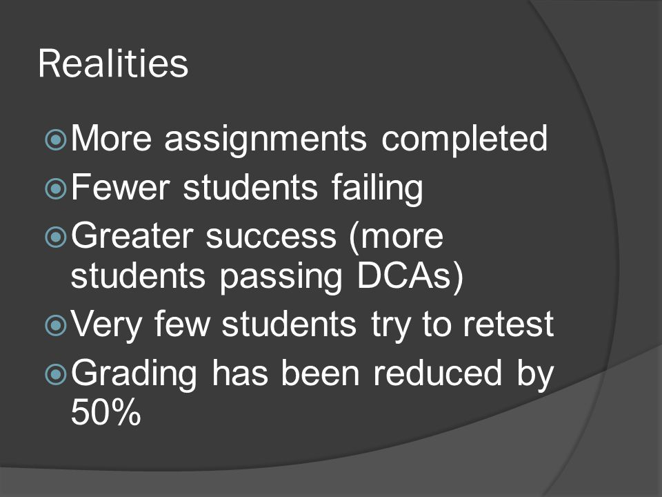 Realities More assignments completed Fewer students failing