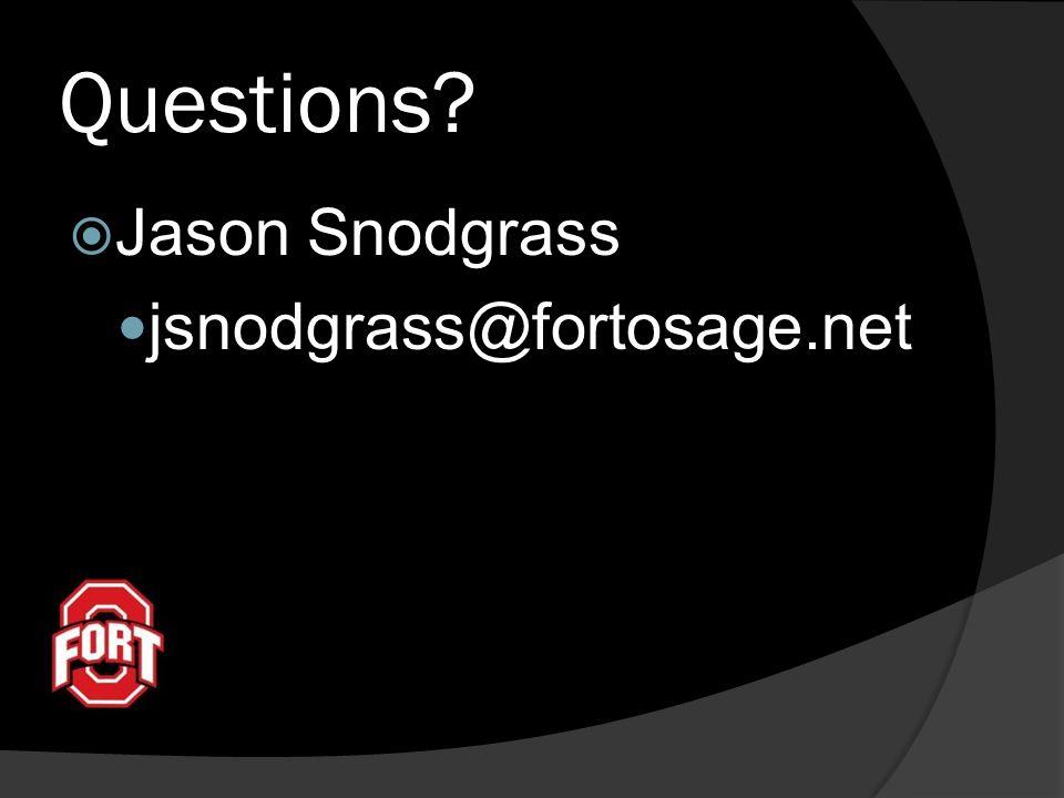 Questions Jason Snodgrass jsnodgrass@fortosage.net