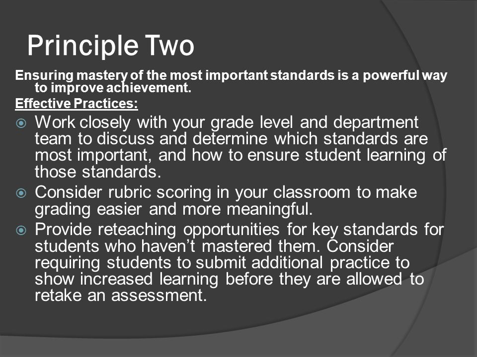 Principle Two Ensuring mastery of the most important standards is a powerful way to improve achievement.