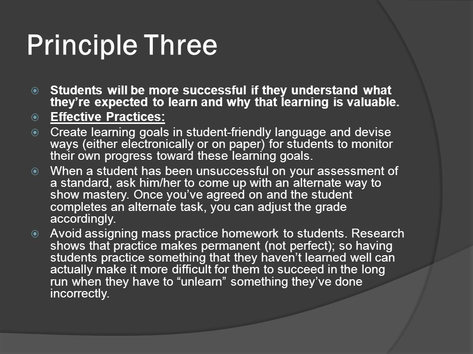 Principle Three Students will be more successful if they understand what they're expected to learn and why that learning is valuable.