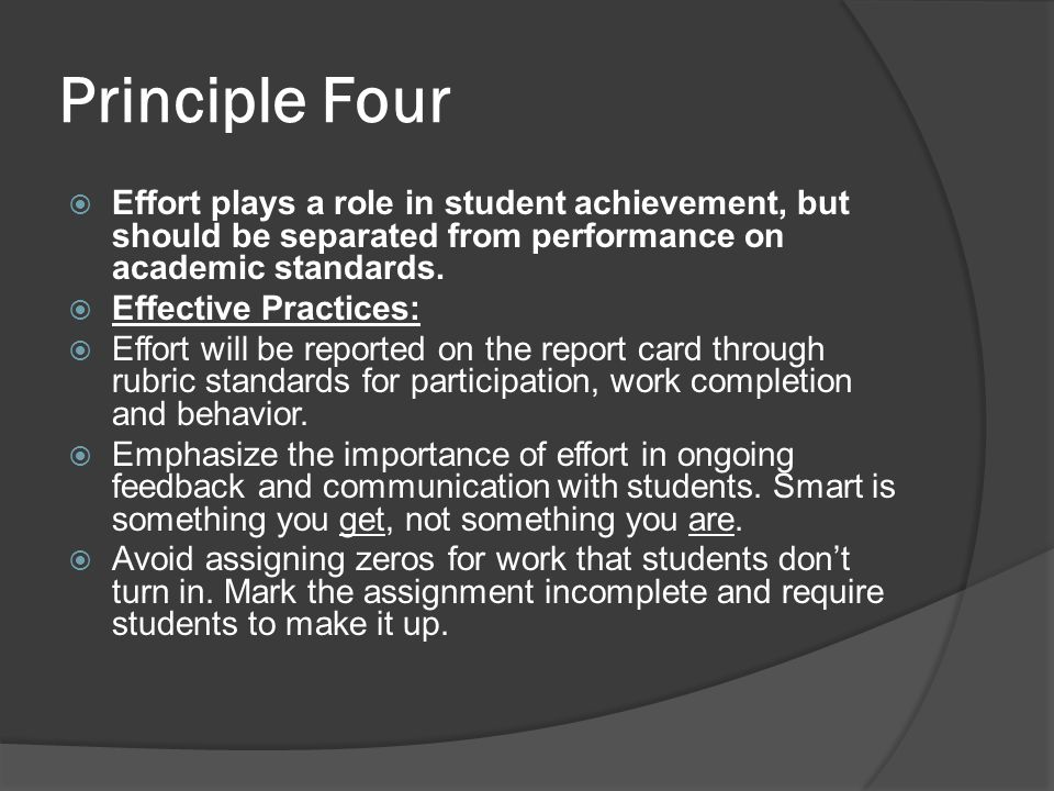 Principle Four Effort plays a role in student achievement, but should be separated from performance on academic standards.