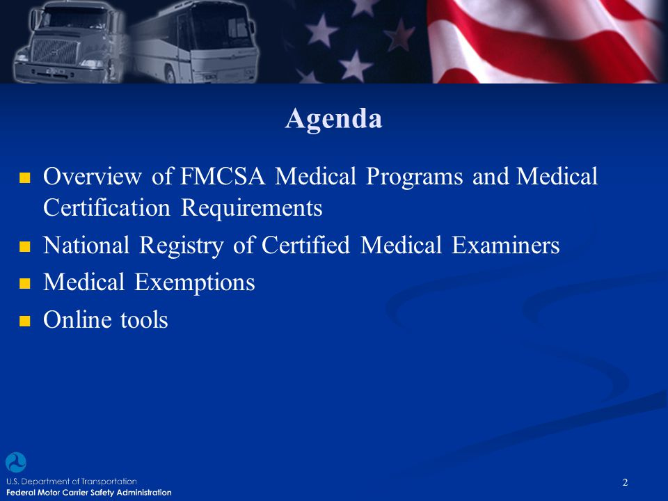 Agenda Overview of FMCSA Medical Programs and Medical Certification Requirements. National Registry of Certified Medical Examiners.