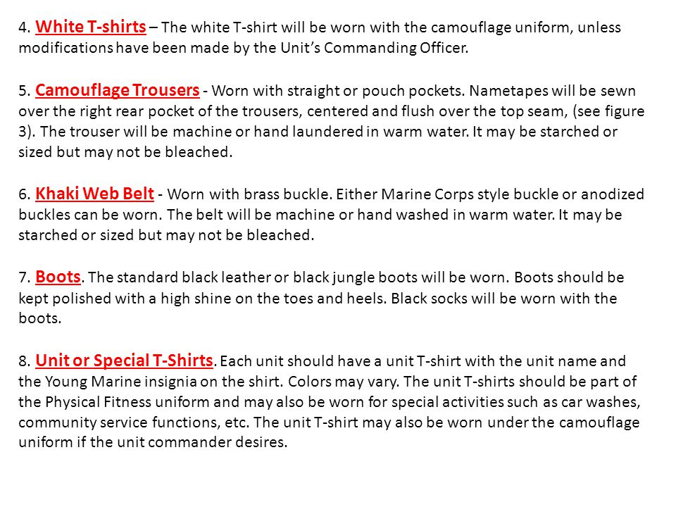 4. White T-shirts – The white T-shirt will be worn with the camouflage uniform, unless modifications have been made by the Unit's Commanding Officer.