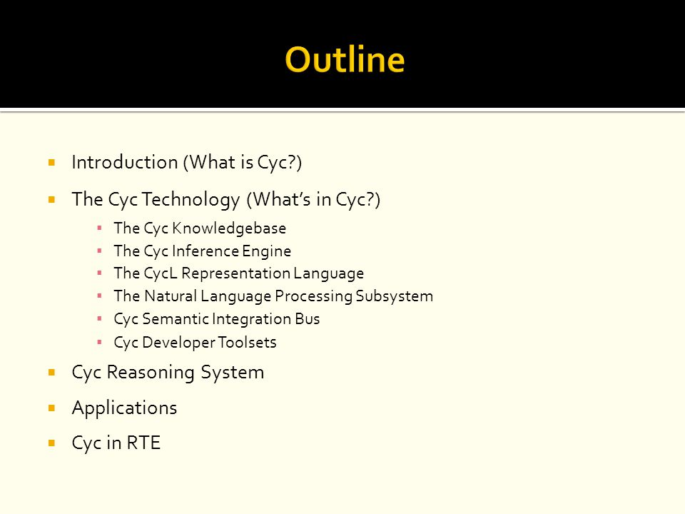 Outline Introduction (What is Cyc )