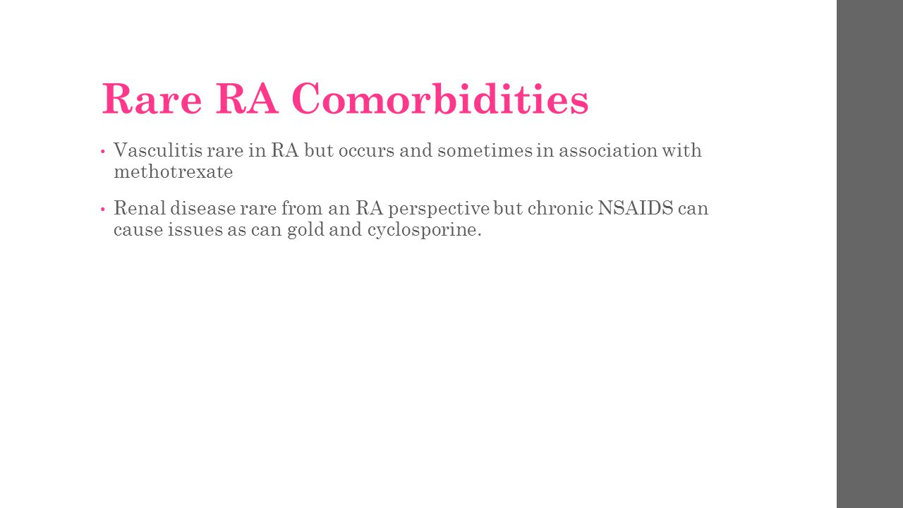 Rare RA Comorbidities Vasculitis rare in RA but occurs and sometimes in association with methotrexate.