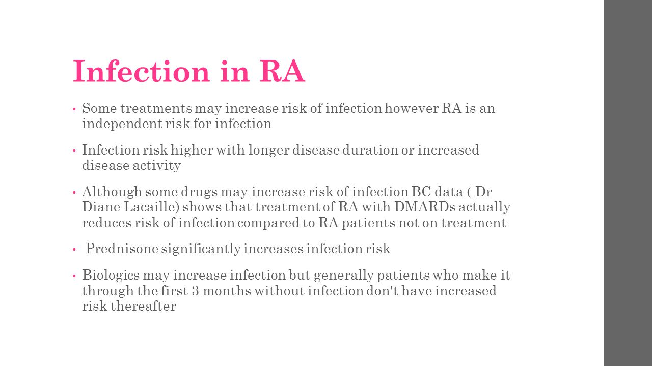 Infection in RA Some treatments may increase risk of infection however RA is an independent risk for infection.