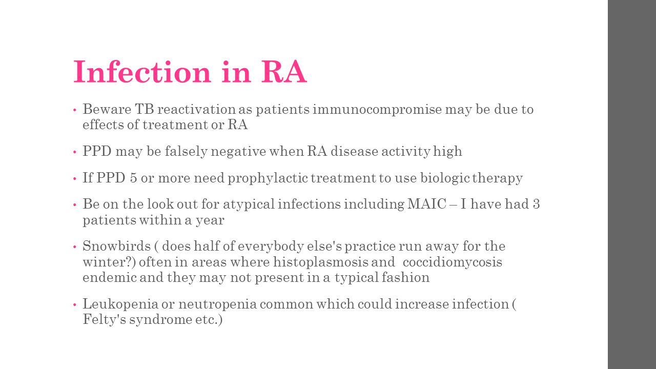 Infection in RA Beware TB reactivation as patients immunocompromise may be due to effects of treatment or RA.