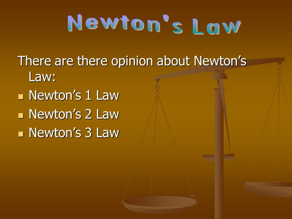 Newton s Law There are there opinion about Newton's Law: