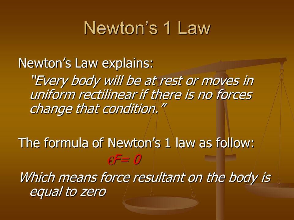 Newton's 1 Law Newton's Law explains: