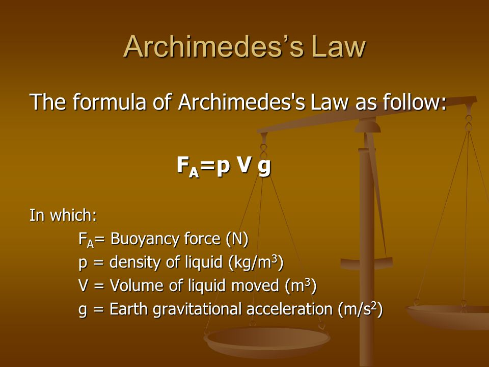Archimedes's Law The formula of Archimedes s Law as follow: FA=p V g