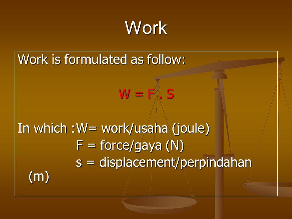 Work Work is formulated as follow: W = F . S