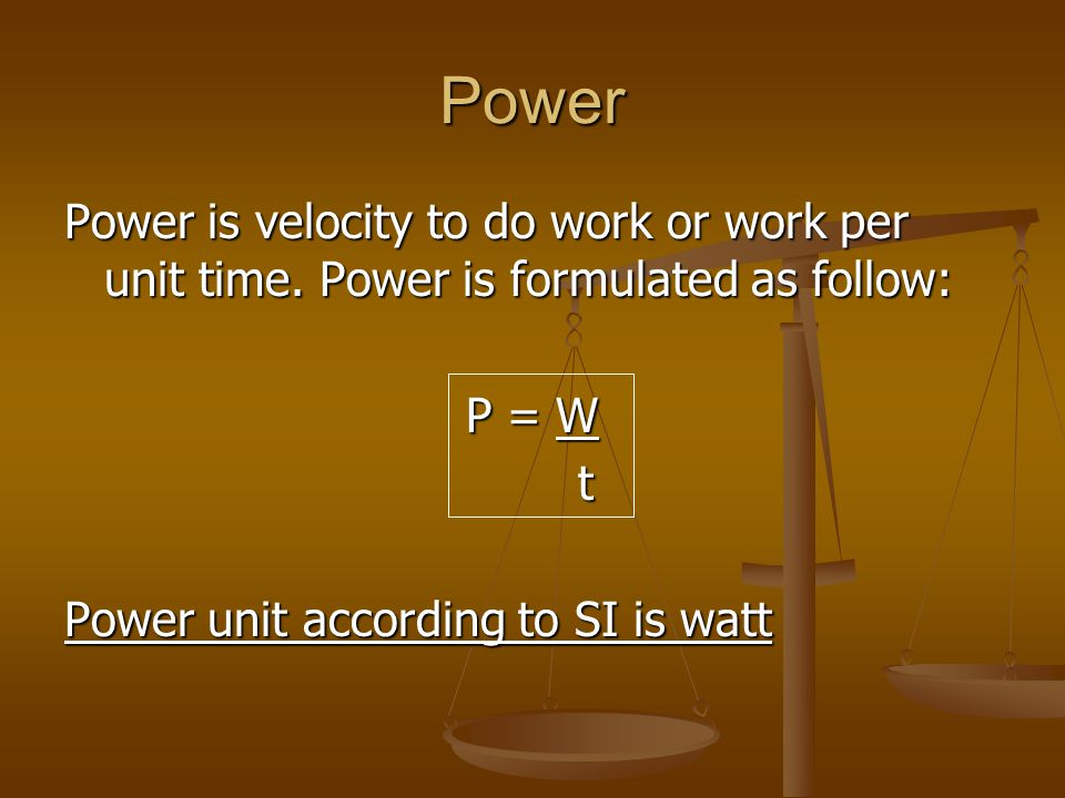 Power Power is velocity to do work or work per unit time. Power is formulated as follow: P = W. t.