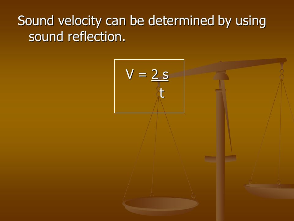 Sound velocity can be determined by using sound reflection.