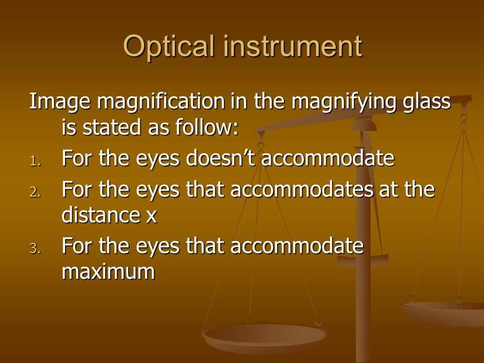 Optical instrument Image magnification in the magnifying glass is stated as follow: For the eyes doesn't accommodate.