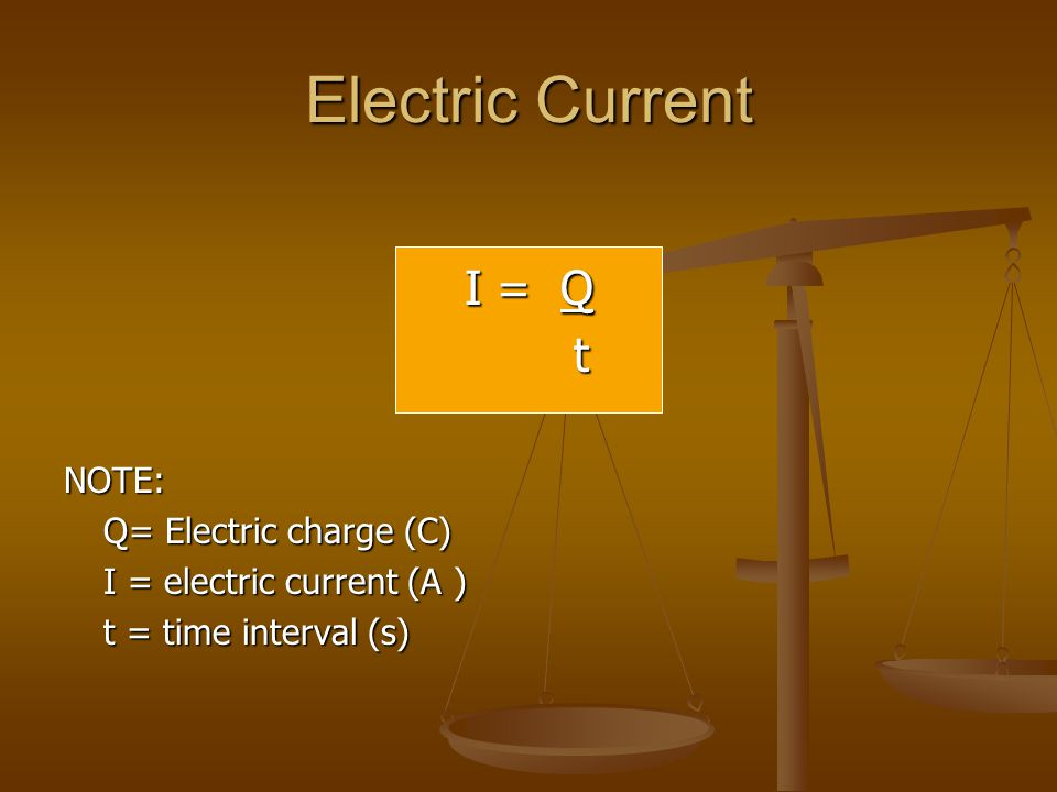 Electric Current I = Q t NOTE: Q= Electric charge (C)