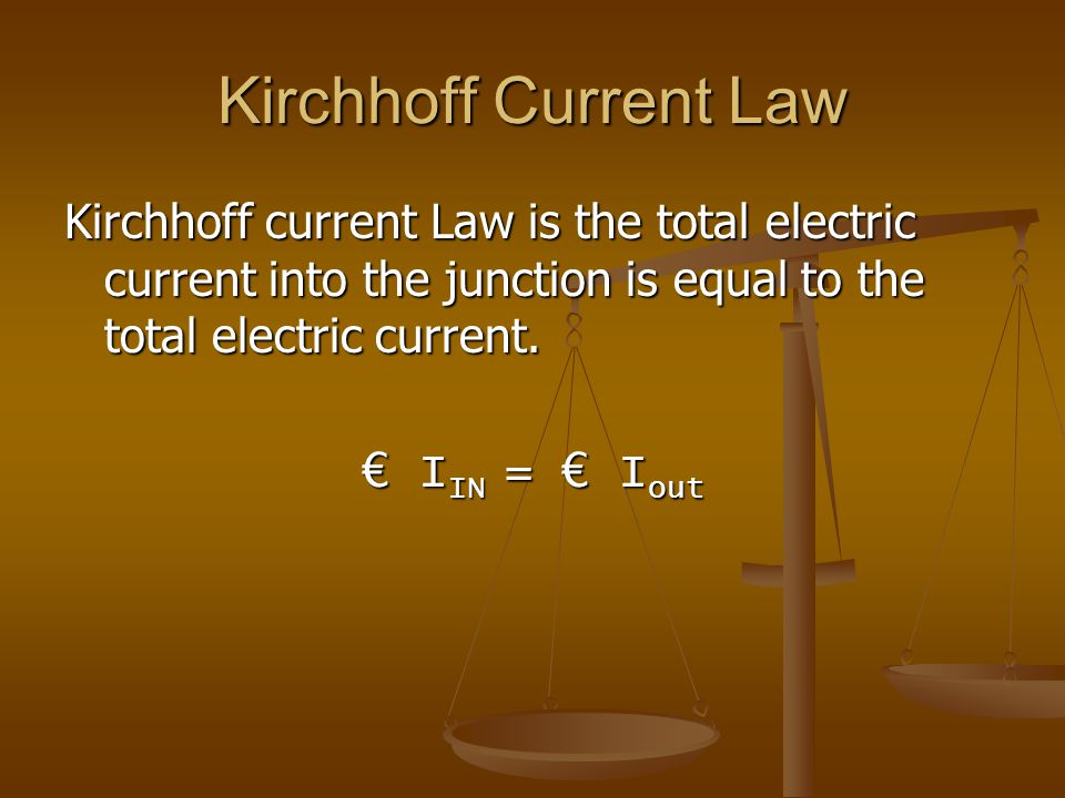 Kirchhoff Current Law Kirchhoff current Law is the total electric current into the junction is equal to the total electric current.