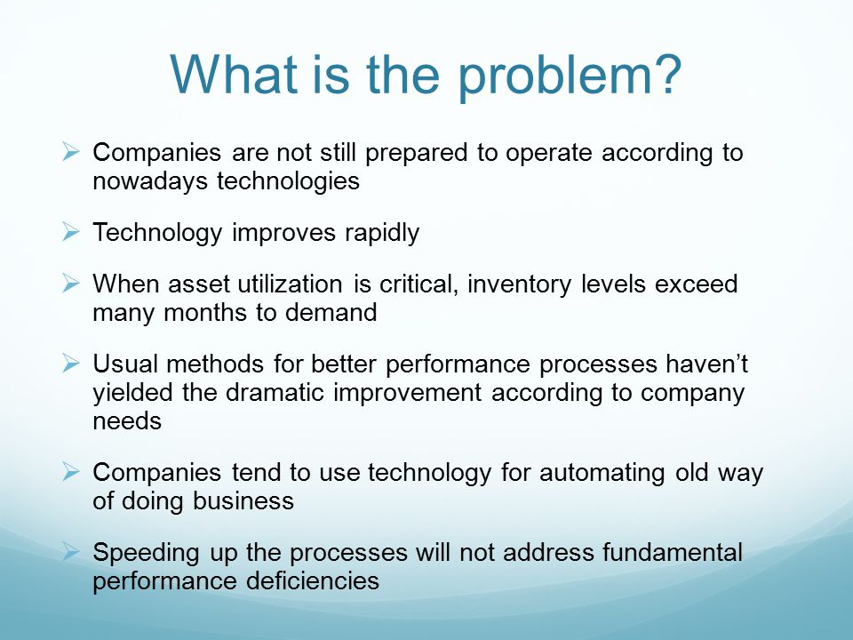 What is the problem Companies are not still prepared to operate according to nowadays technologies.