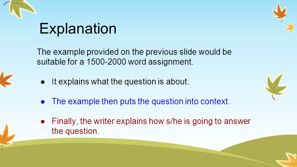 Explanation The example provided on the previous slide would be suitable for a 1500-2000 word assignment.