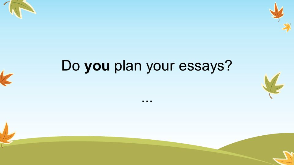 Do you plan your essays ...