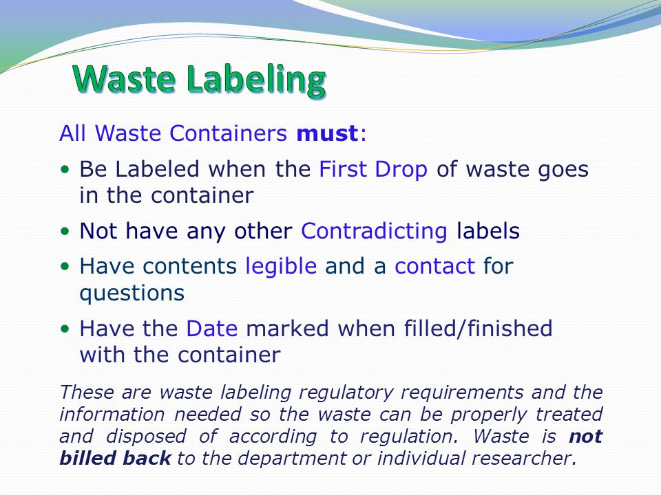 Waste Labeling All Waste Containers must: