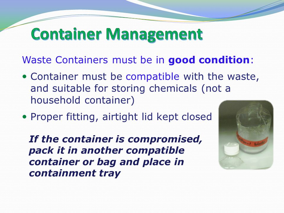 Container Management Waste Containers must be in good condition:
