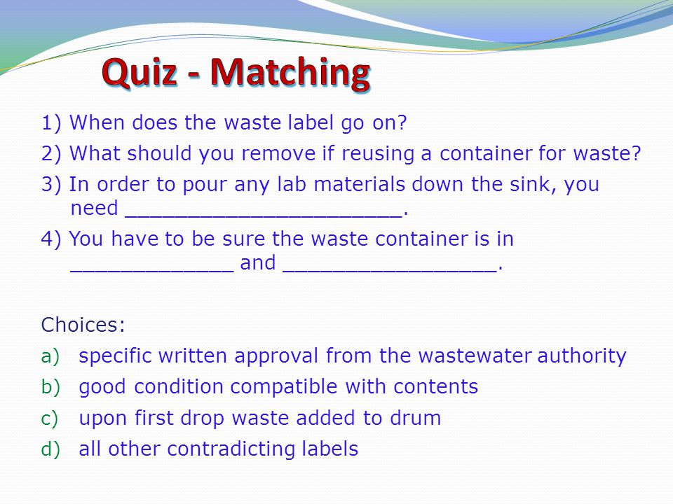 Quiz - Matching 1) When does the waste label go on