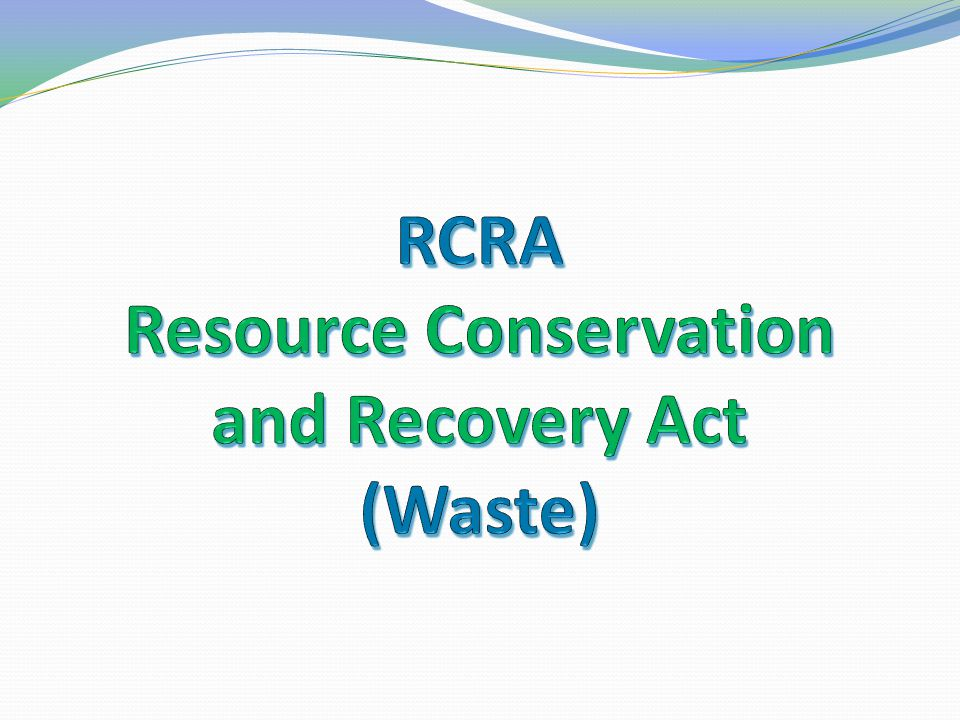 RCRA Resource Conservation and Recovery Act (Waste)