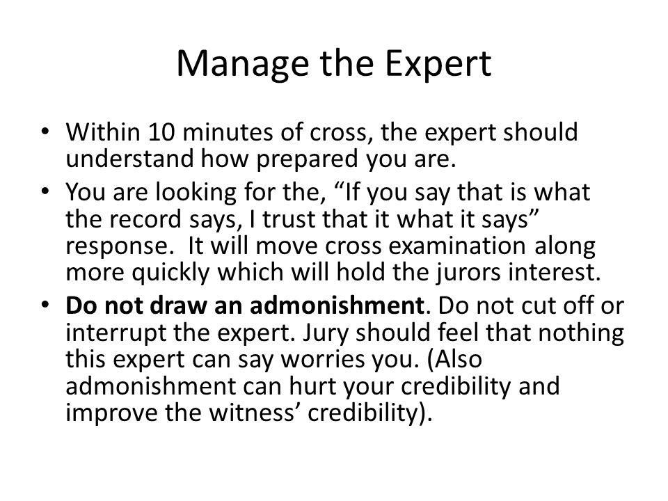 Manage the Expert Within 10 minutes of cross, the expert should understand how prepared you are.