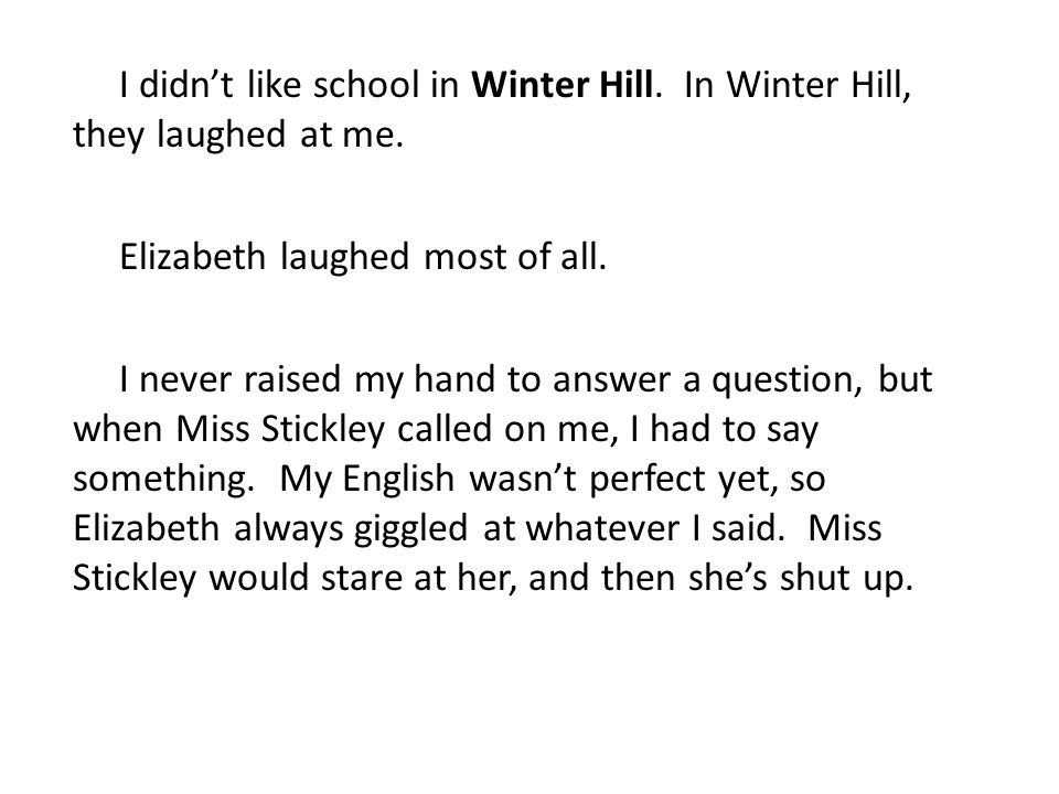 I didn't like school in Winter Hill. In Winter Hill, they laughed at me.