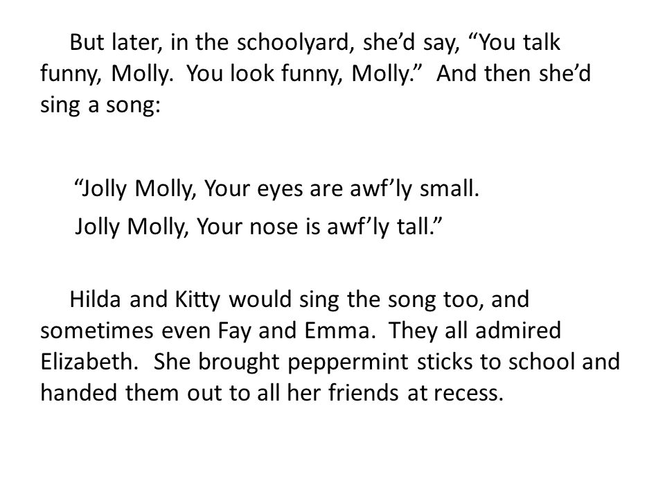Jolly Molly, Your eyes are awf'ly small.