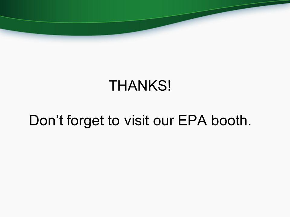 THANKS! Don't forget to visit our EPA booth.